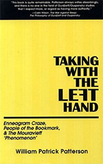 William Patrick Patterson's 'Taking with the Left Hand: Enneagram Craze, The Fellowship of Friends, & the Mouravieff Phenomenon,' Fourth Way, Gurdjieff